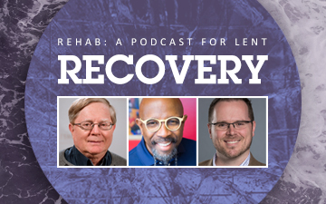 Rehab: A Podcast for Lent – Recovery (Week 4)