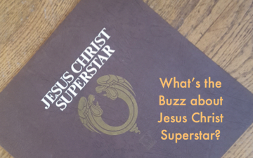 What's the Buzz about Jesus Christ Superstar?
