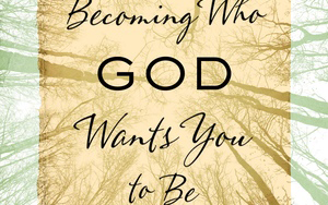 Going Deeper as We Go Wider: 'Becoming Who God Wants You to Be'