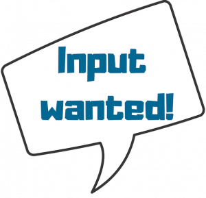 "Image of speech bubble with the words, ""Input wanted!"""