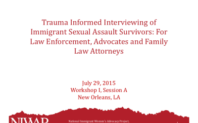Trauma Informed Interviewing of Immigrant Sexual Assault Survivors: For Law Enforcement, Advocates and Family Law Attorneys