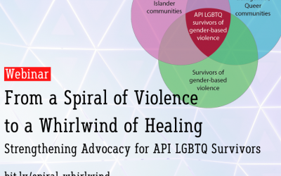 Upcoming Webinar! From a Spiral of Violence to a Whirlwind of Healing: Strengthening Advocacy for API LGBTQ Survivors