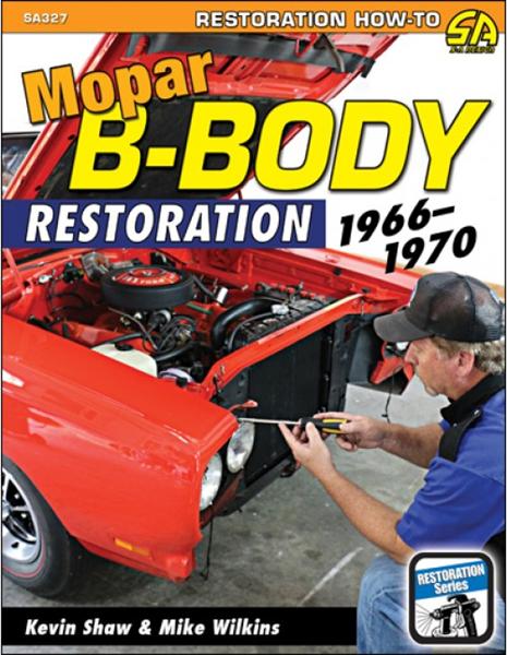 Mopar B-Body Restoration: 1966-1970. By: Mike Wilkins