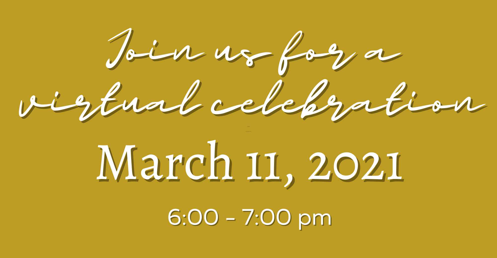 Join us for a virtual celebration! March 11, 2021 6-7pm