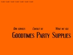 View More Information on Goodtimes Party Supplies