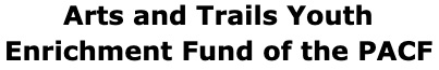Arts and Trails Youth Enrichment Fund of the PACF