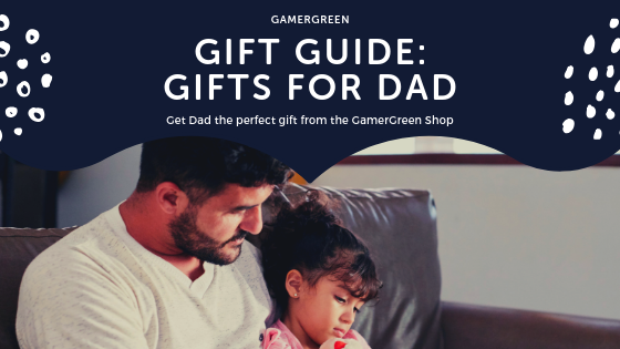 GamerGreen Gift Guide: Dad