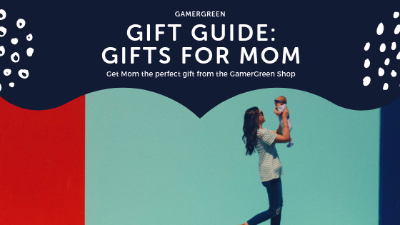 GamerGreen Gift Guide: Mom