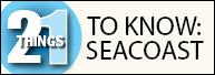 21 Things to Know: Seacoast