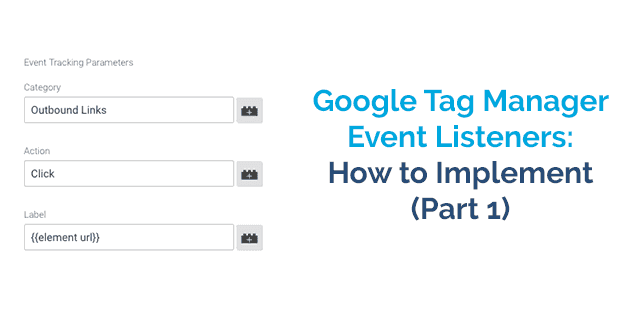 Google Tag Manager Event Listeners: How to Implement (Part One)