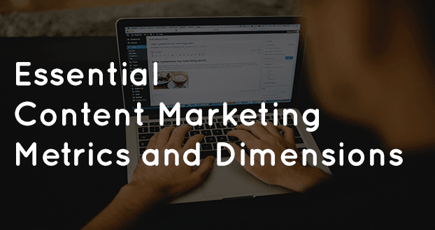 Essential Content Marketing Metrics and Dimensions