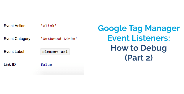 Google Tag Manager Event Listeners: How to Debug (Part Two)