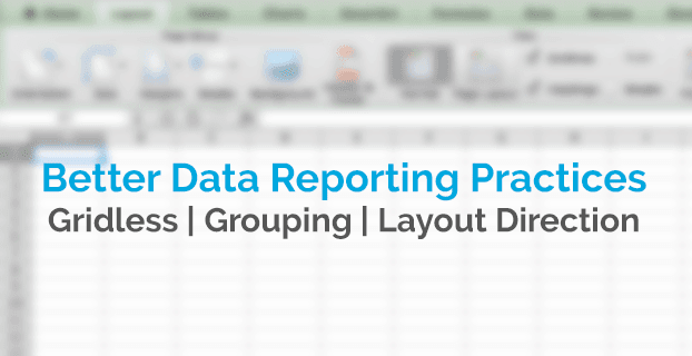 Better Data Reporting Practices - Gridless, Grouping, Layout Direction