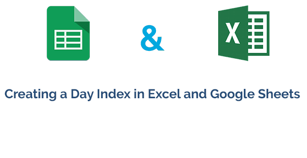Creating a Day Index in Excel and Google Sheets