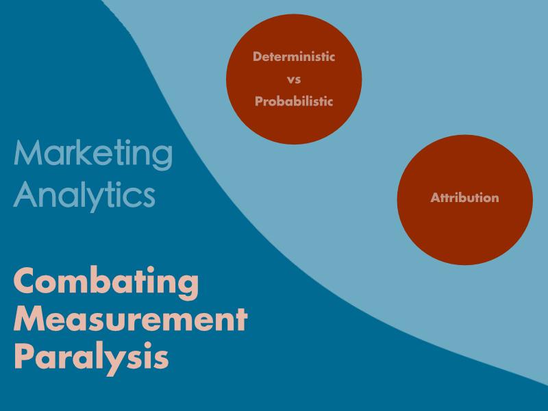 Combating Marketing Analytics Measurement Paralysis