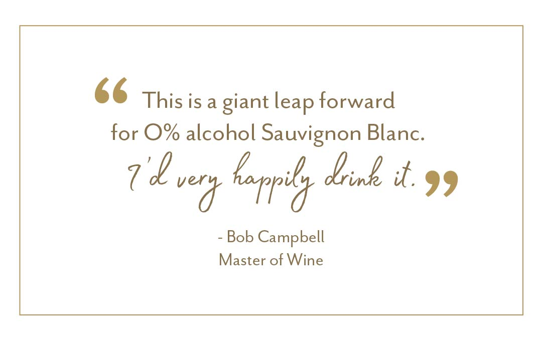 """This is a giant leap forwards for 0% alcohol Sauvignon Blanc. I'd happily drink it."" -Bob Campbell, Master of Wine"