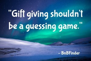 Gift giving shouldn't be a guessing game. - BnBFinder