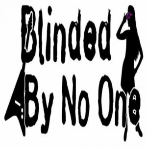 Blinded By No One