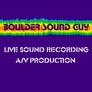 Boulder Sound Guy - Sound Technician / Video Services in Boulder, Colorado