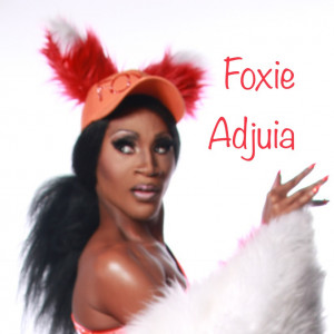 Foxie Adjuia - Drag Queen - Drag Queen in Los Angeles, California