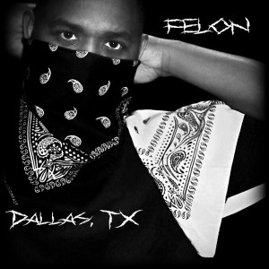 Felon - Rapper in Dallas, Texas