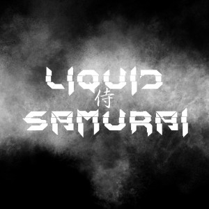 Liquid samurai