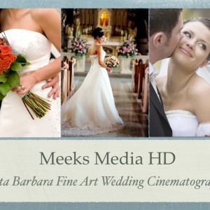 Meeks Media HD - Wedding Videographer in Santa Barbara, California