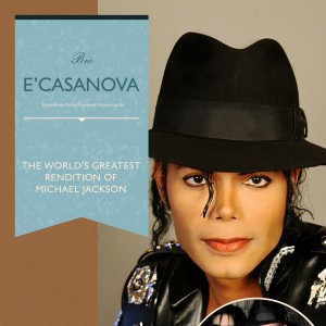 E'Casanova: World's Greatest Rendition Of Michael Jackson