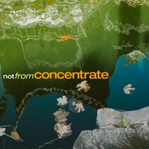 Not From Concentrate