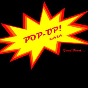 Pop-Up! Grub Hub