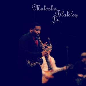 Malcolm Blakley Jr. - Saxophone player