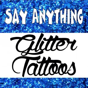 Say Anything Glitter Tattoos - Temporary Tattoo Artist in Lansing, Michigan