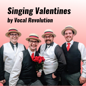 Singing Valentines, by Vocal Revolution - Singing Telegram / Barbershop Quartet in Waltham, Massachusetts