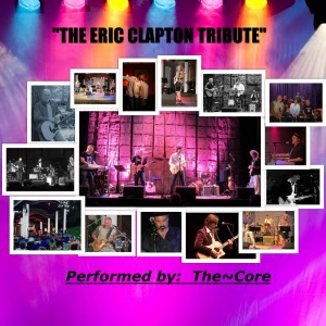 "The Eric Clapton Tribute : performed by ""The~Core"" - Eric Clapton Tribute / Classic Rock Band in Philadelphia, Pennsylvania"