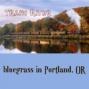 Train River - Bluegrass Band in Portland, Oregon