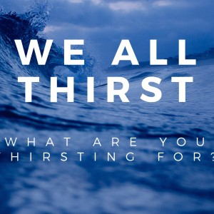 We All Thirst - Christian Speaker in Houston, Texas