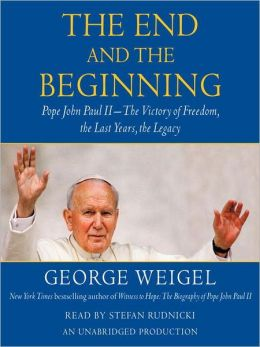the end and the beginning. george weigel, saint john paul ii, pope john paul ii, book review