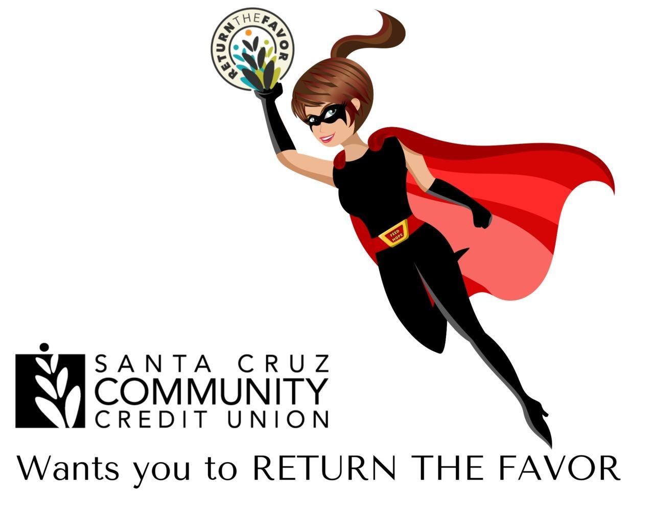 Santa Cruz Community Credit Union Wants You to RETURN THE FAVOR!