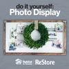 ReStore DIY Class | Photo Display