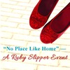 "2017 ""No Place Like Home"" --- A Ruby Slipper Event"