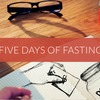 Five Days of Fasting