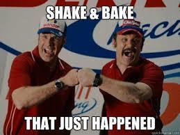 Team Shake N' Bake!!!