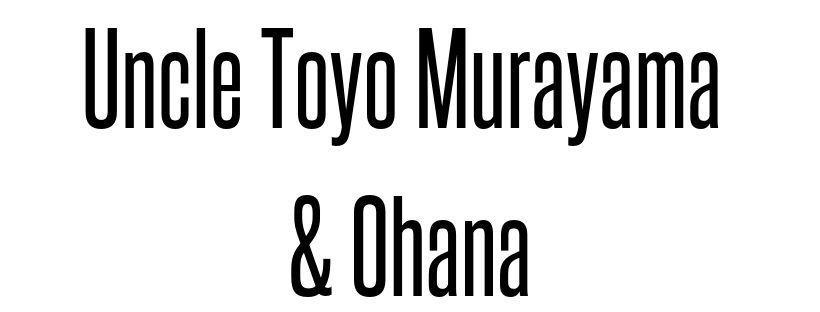 Uncle Toyo Murayama & Ohana