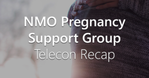 First-Ever NMO Pregnancy Support Group Conference Call recap. Guest blogger and NMO Support Group leader, Erin Miller, writes about the first-ever NMO Pregnancy Support Group teleconference she hosted in June.