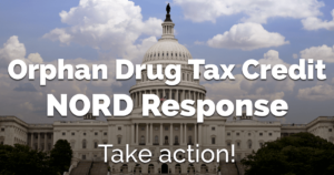 Tell Congress to Oppose the Repeal of the Orphan Drug Tax Credit! TAKE ACTION NOW: Email or Call your Senators and Representative Now!