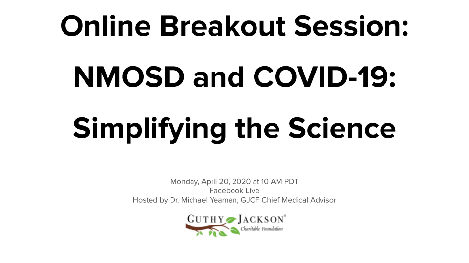 <a href='https://guthyjacksonfoundation.org/videos/online-breakout-session-simplifying-the-science-of-nmosd-covid-19/' title='Online Breakout Session: NMOSD & COVID-19: Simplifying the Science'>Online Breakout Session: NMOSD & COVID-19: Simplifying the Science</a>