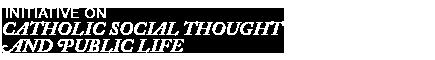 Initiative on Catholic Social Thought and Public Life Logo