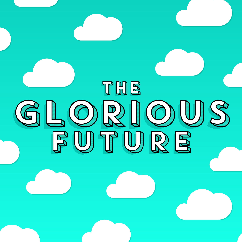 <![CDATA[Glorious Future]]>
