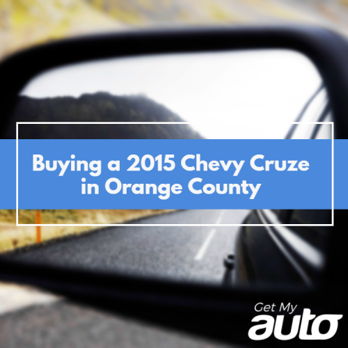Buying a 2015 Chevy Cruze in Orange County