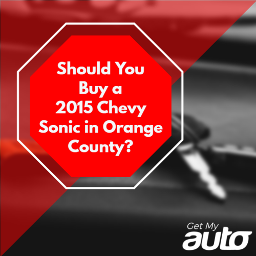 Should You Buy a 2015 Chevy Sonic in Orange County?